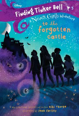 Finding Tinker Bell #5: To the Forgotten Castle (Disney: The Never Girls) NEVER GIRLS #5 FINDING TINKER (Never Girls) [ Kiki Thorpe ]