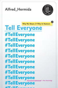 Tell Everyone: Why We Share and Why It Matters TELL EVERYONE [ Alfred Hermida ]