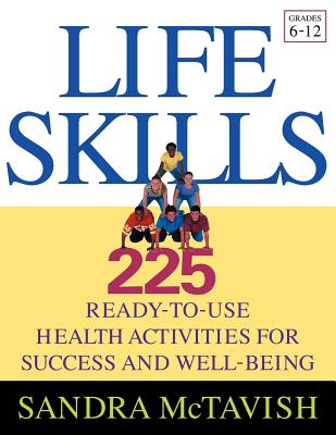 Life Skills: 225 Ready-To-Use Health Activities for Success and Well-Being (Grades 6-12) LIF...
