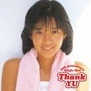 Thank YU 〜30th Anniversary Single Best〜 [ 早見優 ]