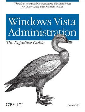 Windows Vista Administration: The Definitive Guide: The All-In-One Guide to Managing Windows Vista f WINDOWS VISTA ADMINISTRATION T [ Brian Culp ]