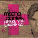 【送料無料】【輸入盤】Where You Wanna Go [ Mischa Daniels ]