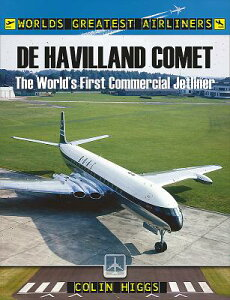 de Havilland Comet: The World's First Commercial Jetliner DE HAVILLAND COMET (World's Greatest Airliners) [ Colin Higgs ]