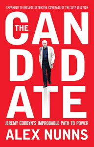 The Candidate: Jeremy Corbyn's Improbable Path to Power CANDIDATE [ Alex Nunns ]