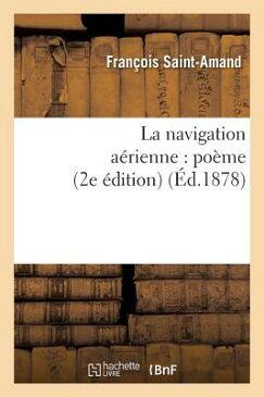 La Navigation Aerienne: Poeme 2e Edition FRE-NAVIGATION AERIENNE POEME (Litterature) [ Saint-Amand ]