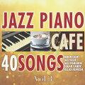 カフェで流れるジャズピアノ Best40 Vol.3 〜Piano meets Lounge〜