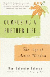 Composing a Further Life: The Age of Active Wisdom COMPOSING A FURTHER LIFE [ Mary Catherine Bateson ]