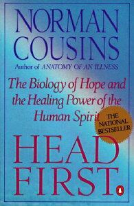 Head First: The Biology of Hope and the Healing Power of the Human Spirit HEAD 1ST [ Norman Cousins ]