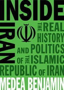 Inside Iran: The Real History and Politics of the Islamic Republic of Iran INSIDE IRAN [ Medea Benjamin ]