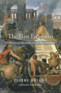 The First European: A History of Alexander in the Age of Empire 1ST EUROPEAN [ Pierre Briant ]