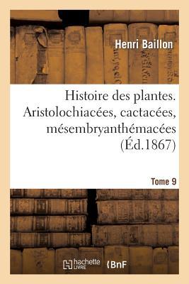 洋書, COMPUTERS & SCIENCE Histoire Des Plantes. Tome 9, Aristolochiacees, Cactacees, Mesembryanthemacees... FRE-HISTOIRE DES PLANTES TOME Sciences Baillon-H