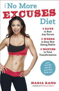 The No More Excuses Diet: 3 Days to Bust Any Excuse, 3 Weeks to Easy New Eating Habits, 3 Months to NO MORE EXCUSES DIET [ Maria Kang ]