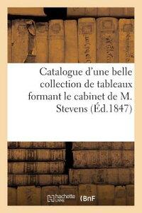 Catalogue d'Une Belle Collection de Tableaux Formant Le Cabinet de M. Stevens FRE-CATALOGUE DUNE BELLE COLL (Arts) [ Sans Auteur ]