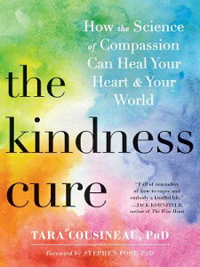 The Kindness Cure: How the Science of Compassion Can Heal Your Heart and Your World KINDNESS CURE [ Tara Cousineau ]