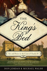 The King's Bed: Ambition and Intimacy in the Court of Charles II KINGS BED [ Don Jordan ]