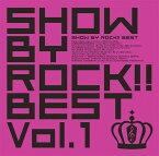 SHOW BY ROCK!!BEST Vol.1 (CD+DVD) [ (ゲーム・ミュージック) ]