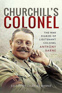 Churchill's Colonel: The War Diaries of Lieutenant Colonel Anthony Barne CHURCHILLS COLONEL [ Anthony Barne ]