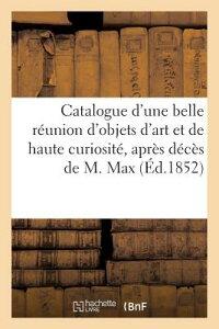 Catalogue D'Une Belle Reunion D'Objets D'Art Et de Haute Curiosite Apres Deces de M. Max: . Vente 8 FRE-CATALOGUE DUNE BELLE REUNI (Arts) [ Ridel ]