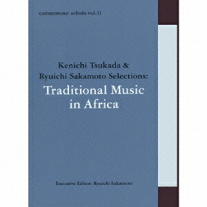 commmons: schola vol.11 Kenichi Tsukada & Ryuichi Sakamoto Selections:Traditional Music in Africa画像