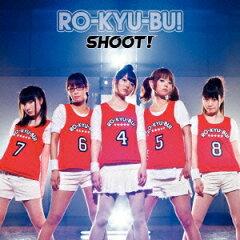 【送料無料】SHOOT!(初回限定CD+DVD) [ RO-KYU-BU! ]
