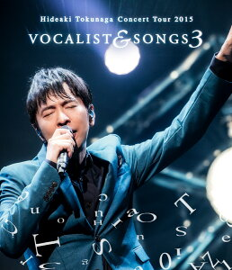 Concert Tour 2015 VOCALIST & SONGS 3【Blu-ray】 [ 徳永英明 ]