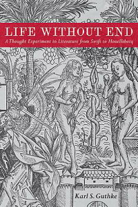 Life Without End: A Thought Experiment in Literature from Swift to Houellebecq GER-LIFE W/O END [ Karl S. Guthke ]