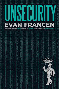 Unsecurity: Information Security Is Failing. Breaches Are Epidemic. How Can We Fix This Broken Indus UNSECURITY [ Evan Francen ]