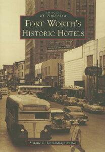 Fort Worth's Historic Hotels FORT WORTHS HISTORIC HOTELS (Images of America (Arcadia Publishing)) [ Simone C. De Santiago Ramos ]