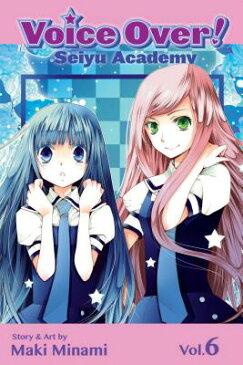 Voice Over!: Seiyu Academy, Volume 6 VOICE OVER SEIYU ACADEMY V06 (Voice Over!: Seiyu Academy) [ Maki Minami ]