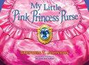 My Little Pink Princess Purse MY LITTLE PINK PRINCESS PURSE [ Stephen T. Johnson ]