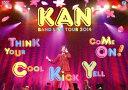 KAN BAND LIVE TOUR 2014 Think Your Cool Kick Yell Come On! [ KAN ]