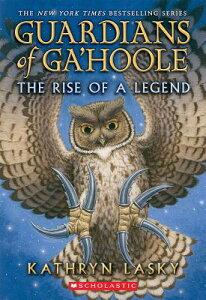The Rise of a Legend GUARDIANS OF GAHOOLE BK16 RISE (Guardians of Ga'hoole) [ Kathryn Lasky ]