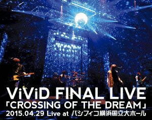 ViViD FINAL LIVE 「CROSSING OF THE DREAM」2015.04.29 Live at パシフィコ横浜国立大ホール【Blu-ray】画像