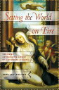 Setting the World on Fire: The BriefAstonishing Life of St. Catherine of Siena SETTING THE WORLD ON FIRE [ Shelley Emling ]
