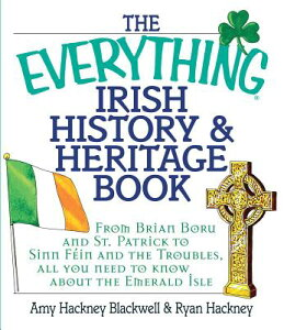 The Everything Irish History & Heritage Book: From Brian Boru and St. Patrick to Sinn Fein and the T EVERYTHING IRISH HIST & HERITA (Everything(r)) [ Amy Hackney Blackwell ]