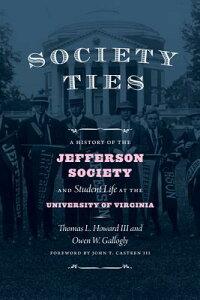 Society Ties: A History of the Jefferson Society and Student Life at the University of Virginia SOCIETY TIES [ Thomas L. Howard ]