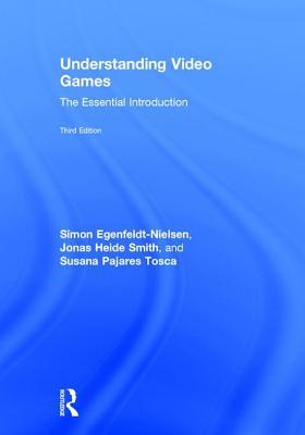 Understanding Video Games: The Essential Introduction [ Simon Egenfeldt-Nielsen ]
