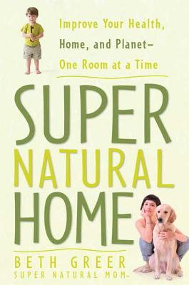 Super Natural Home: Improve Your Health, Home, and Planet--One Room at a Time画像
