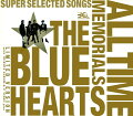 THE BLUE HEARTS 30th ANNIVERSARY ALL TIME MEMORIALS 〜SUPER SELECTED SONGS〜【完全生産限定盤】