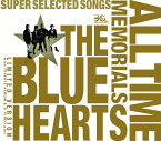 THE BLUE HEARTS 30th ANNIVERSARY ALL TIME MEMORIALS 〜SUPER SELECTED SONGS〜【完全生産限定盤】 [ THE BLUE HEARTS ]