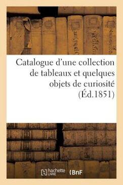 Catalogue D'Une Collection de Tableaux Et Quelques Objets de Curiosite Dont La Vente Se Fera FRE-CATALOGUE DUNE COLL DE TAB (Arts) [ Maulde Et Renou ]