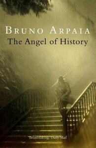 The Angel of History ANGEL OF HIST MAIN/E [ Bruno Arpaia ]