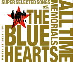 THE BLUE HEARTS 30th ANNIVERSARY ALL TIME MEMORIALS 〜SUPER SELECTED SONGS〜(3CD通常盤) [ THE BLUE HEARTS ]