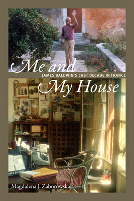 洋書, FICTION & LITERTURE Me and My House: James Baldwins Last Decade in France ME MY HOUSE Magdalena J. Zaborowska