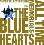 THE BLUE HEARTS 30th ANNIVERSARY ALL TIME MEMORIALS 〜SUPER SELECTED SONGS〜 (2CD通常盤) [ THE BLUE HEARTS ]