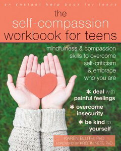The Self-Compassion Workbook for Teens: Mindfulness and Compassion Skills to Overcome Self-Criticism SELF-COMPASSION WORKBK FOR TEE [ Karen Bluth ]