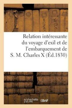 Relation Interessante Du Voyage D'Exil Et de L'Embarquement de S.M. Charles X FRE-RELATION INTERESSANTE DU V (Histoire) [ Sans Auteur ]
