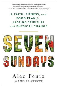 Seven Sundays: A Faith, Fitness, and Food Plan for Lasting Spiritual and Physical Change 7 SUNDAYS [ Alec Penix ]