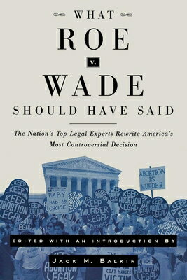 What Roe V. Wade Should Have Said: The Nation's Top Legal Experts Rewrite America's Most Controversi画像