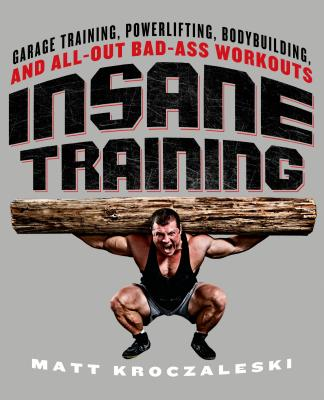 Insane Training: Garage Training, Powerlifting, Bodybuilding, and All-Out Bad-Ass Workouts画像